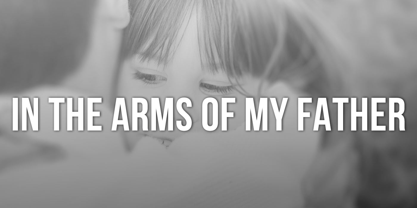 In the arms of my father