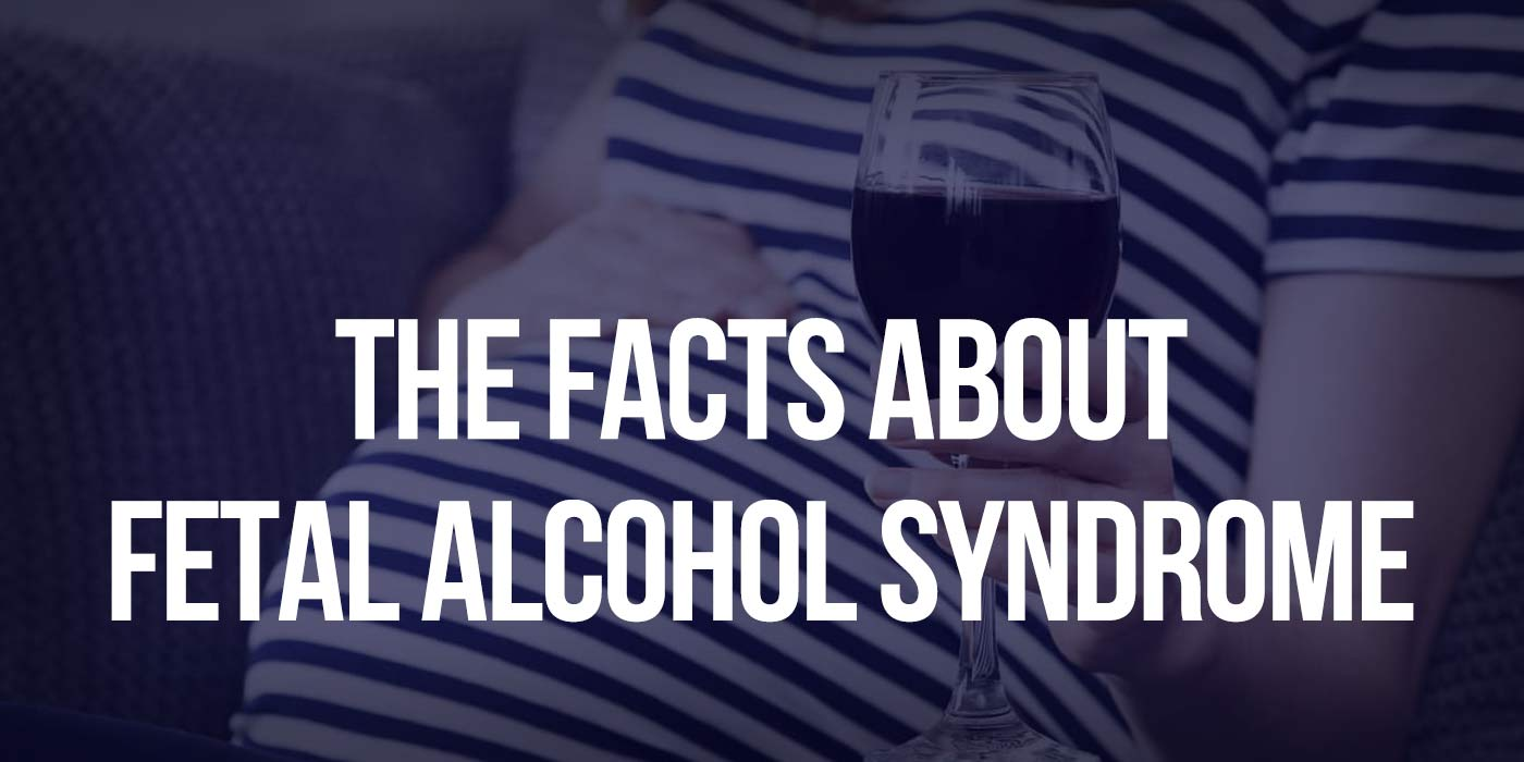 Facts About Fetal Alcohol Syndrome