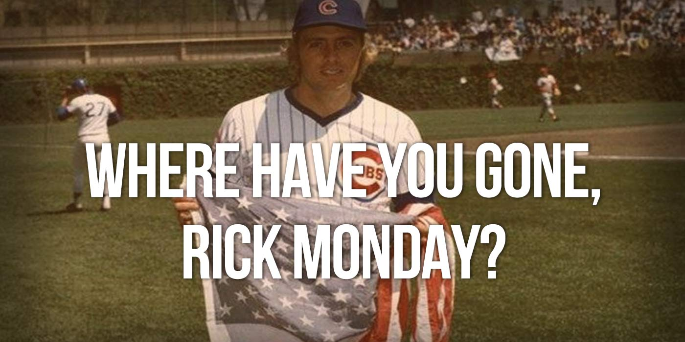 Where Have You Gone, Rick Monday?